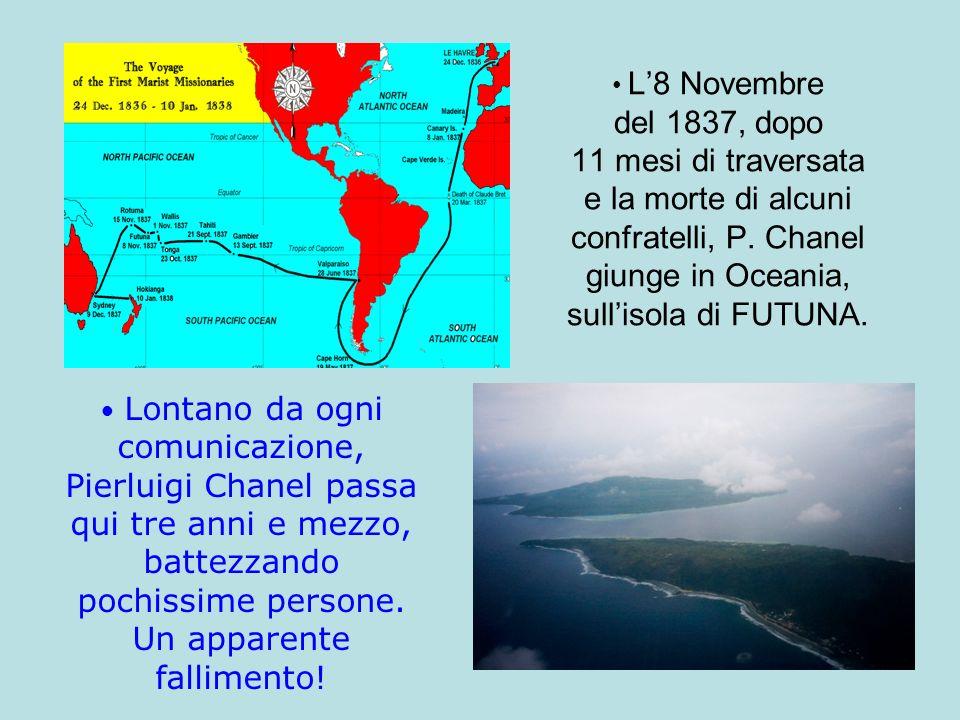 L'8 Novembre del 1837, dopo 11 mesi di traversata e la morte di alcuni confratelli, P. Chanel giunge in Oceania, sull'isola di FUTUNA.