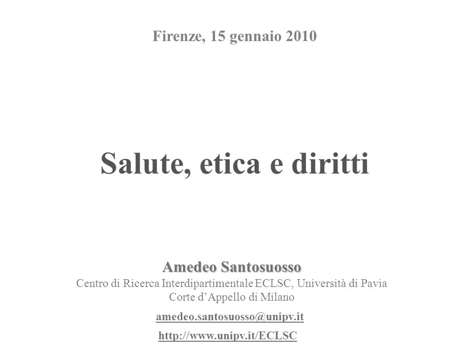 Salute, etica e diritti Firenze, 15 gennaio 2010 Amedeo Santosuosso