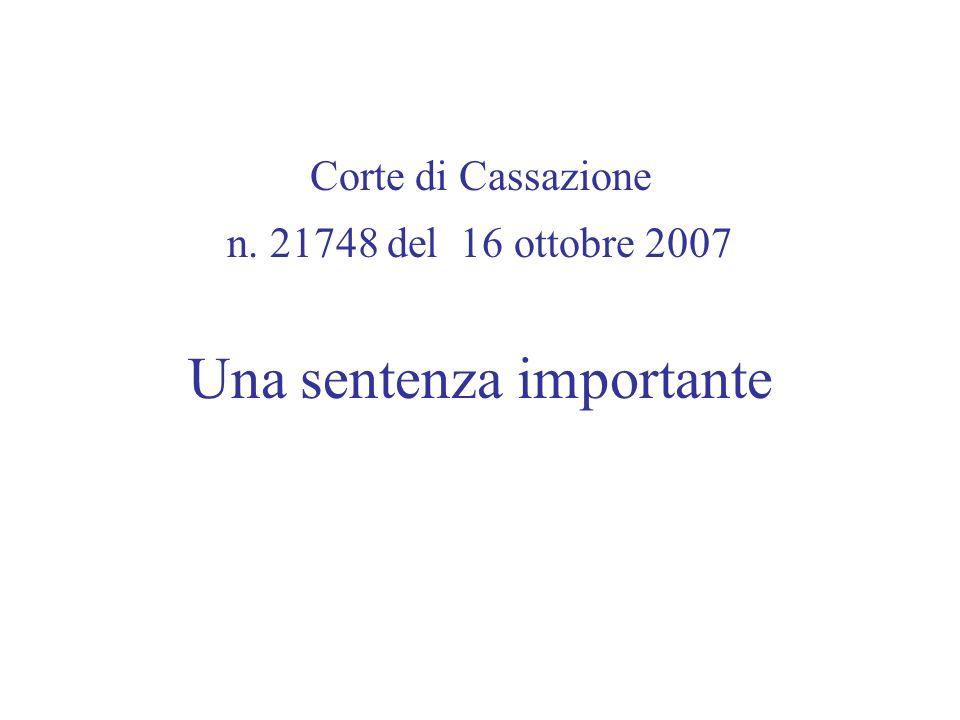 Corte di Cassazione n. 21748 del 16 ottobre 2007 Una sentenza importante