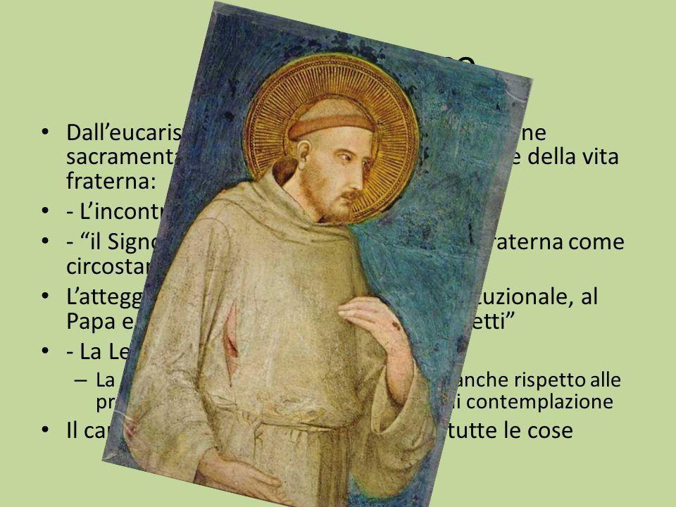 In san Francesco Dall'eucaristia, Francesco scopre la dimensione sacramentale di tutta la realtà, in particolare della vita fraterna:
