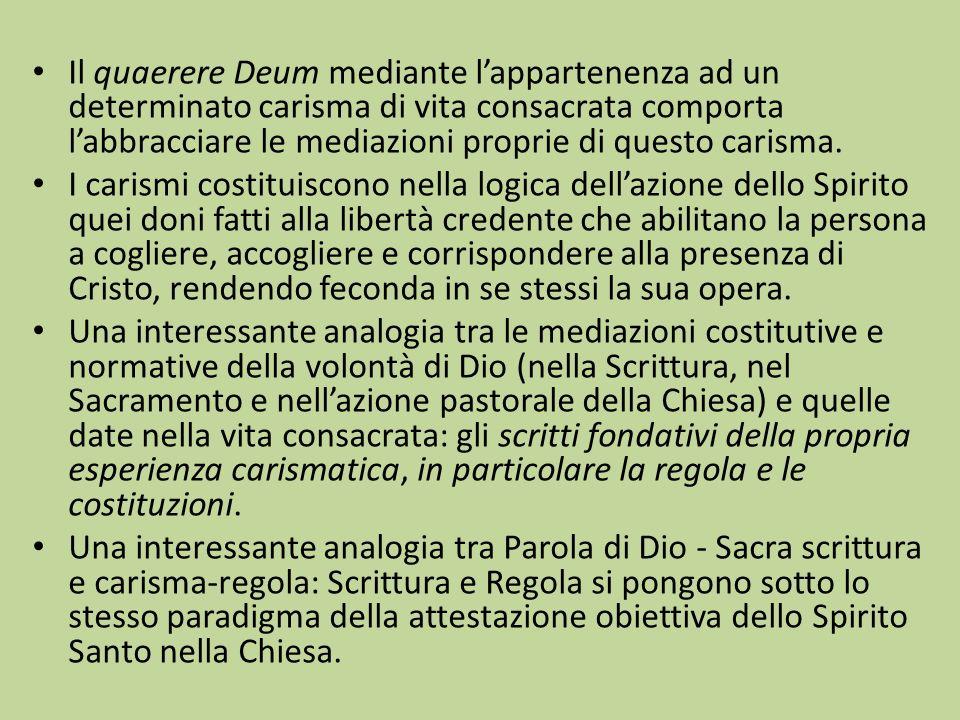 Il quaerere Deum mediante l'appartenenza ad un determinato carisma di vita consacrata comporta l'abbracciare le mediazioni proprie di questo carisma.