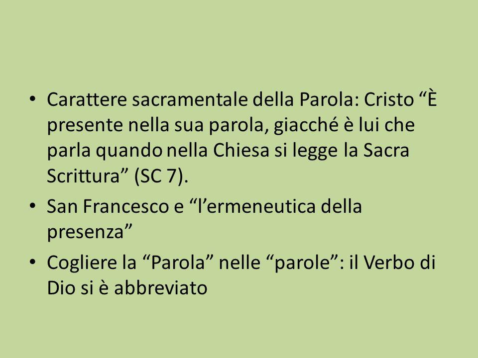 Carattere sacramentale della Parola: Cristo È presente nella sua parola, giacché è lui che parla quando nella Chiesa si legge la Sacra Scrittura (SC 7).