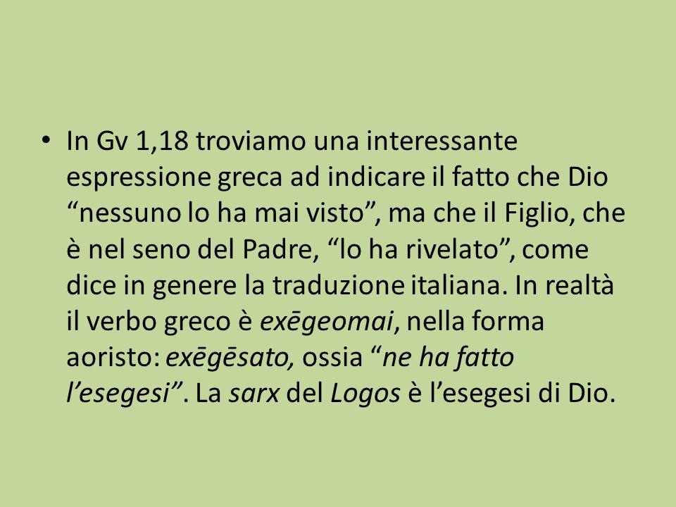 In Gv 1,18 troviamo una interessante espressione greca ad indicare il fatto che Dio nessuno lo ha mai visto , ma che il Figlio, che è nel seno del Padre, lo ha rivelato , come dice in genere la traduzione italiana.