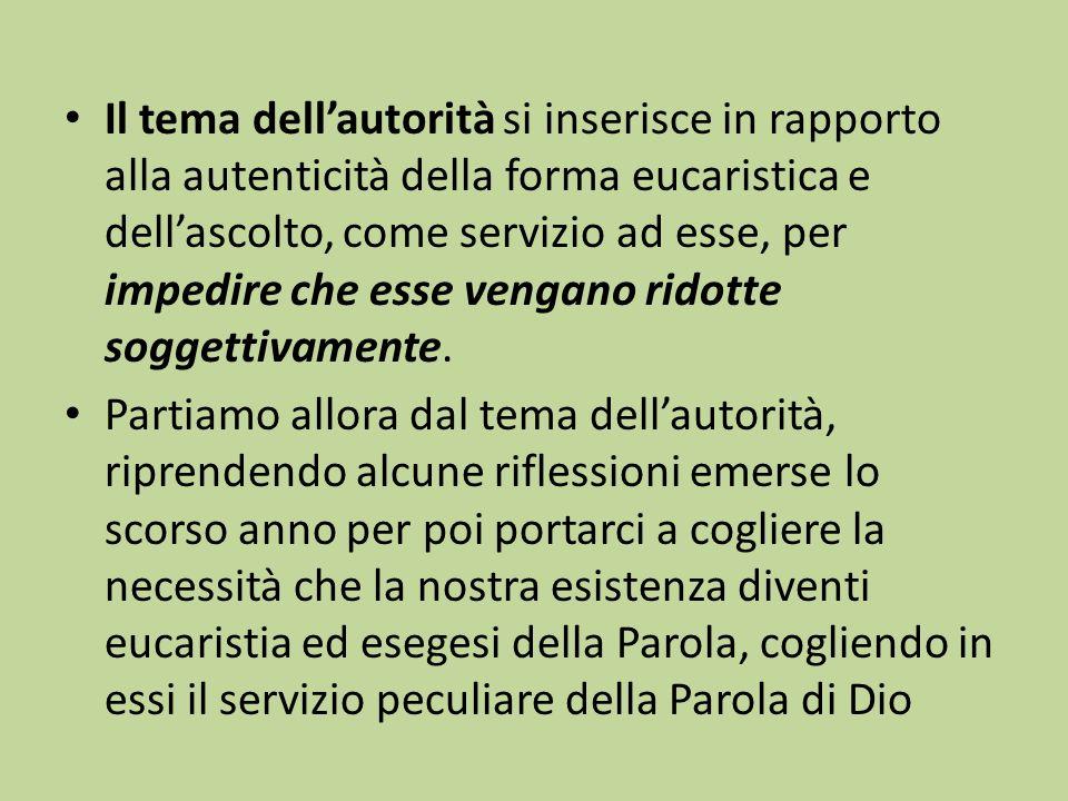 Il tema dell'autorità si inserisce in rapporto alla autenticità della forma eucaristica e dell'ascolto, come servizio ad esse, per impedire che esse vengano ridotte soggettivamente.