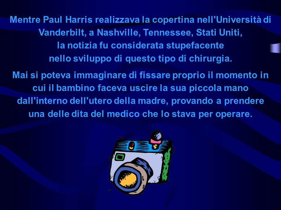 Mentre Paul Harris realizzava la copertina nell Università di Vanderbilt, a Nashville, Tennessee, Stati Uniti, la notizia fu considerata stupefacente nello sviluppo di questo tipo di chirurgia.