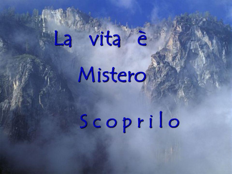 La vita è Mistero S c o p r i l o