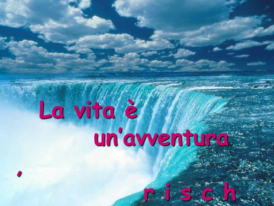 La vita è un'avventura , r i s c h i a l a