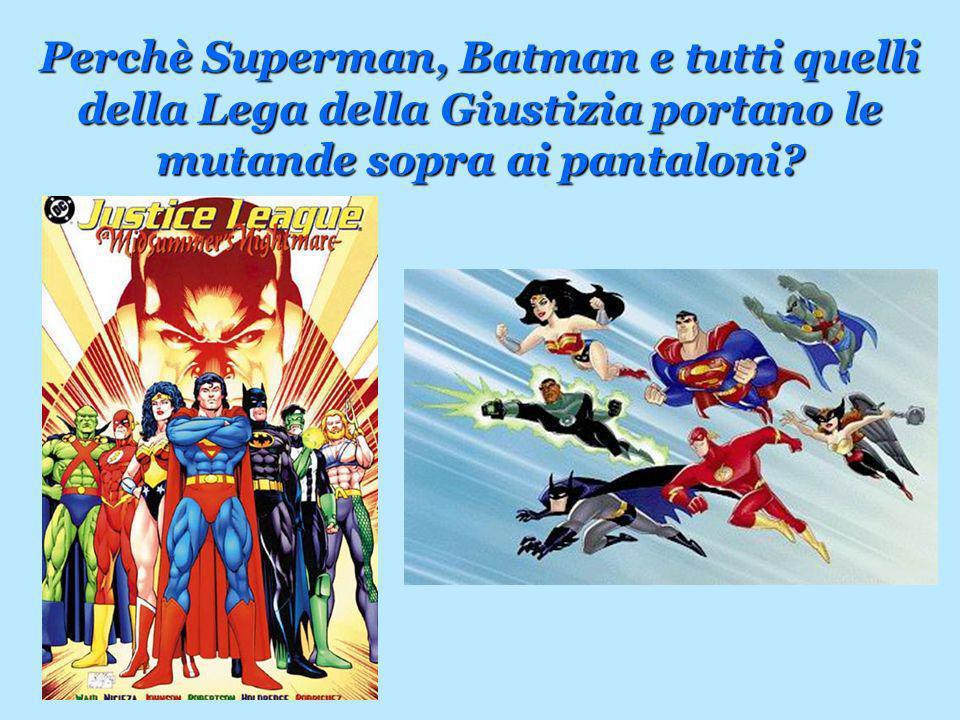 Perchè Superman, Batman e tutti quelli della Lega della Giustizia portano le mutande sopra ai pantaloni