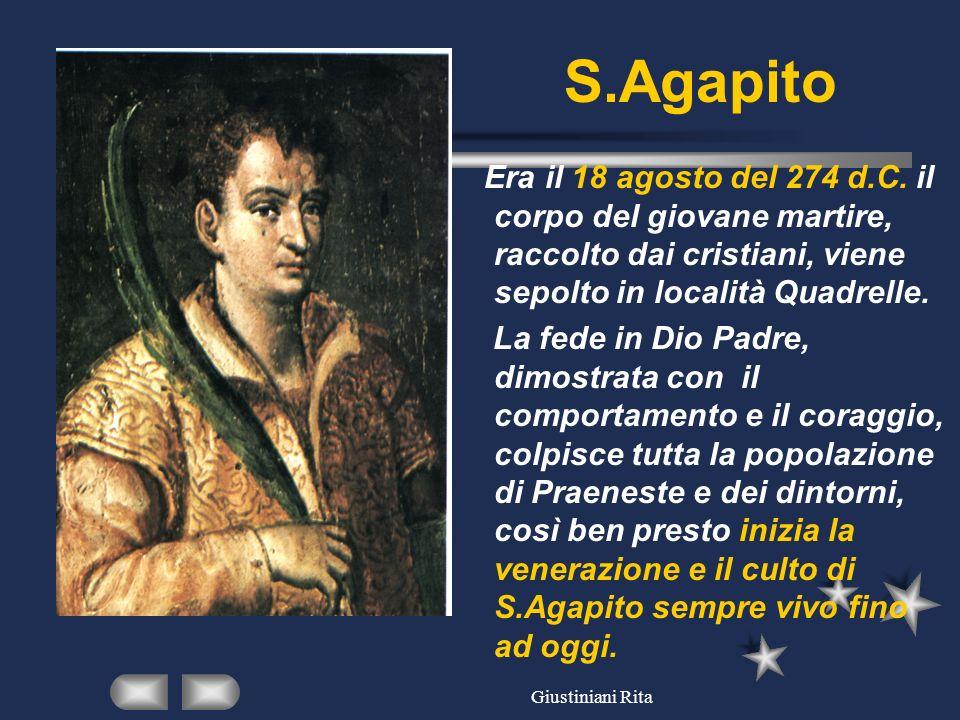 S.Agapito Era il 18 agosto del 274 d.C. il corpo del giovane martire, raccolto dai cristiani, viene sepolto in località Quadrelle.
