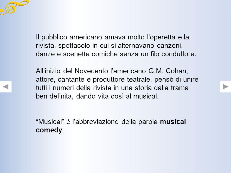 Il pubblico americano amava molto l'operetta e la rivista, spettacolo in cui si alternavano canzoni, danze e scenette comiche senza un filo conduttore.