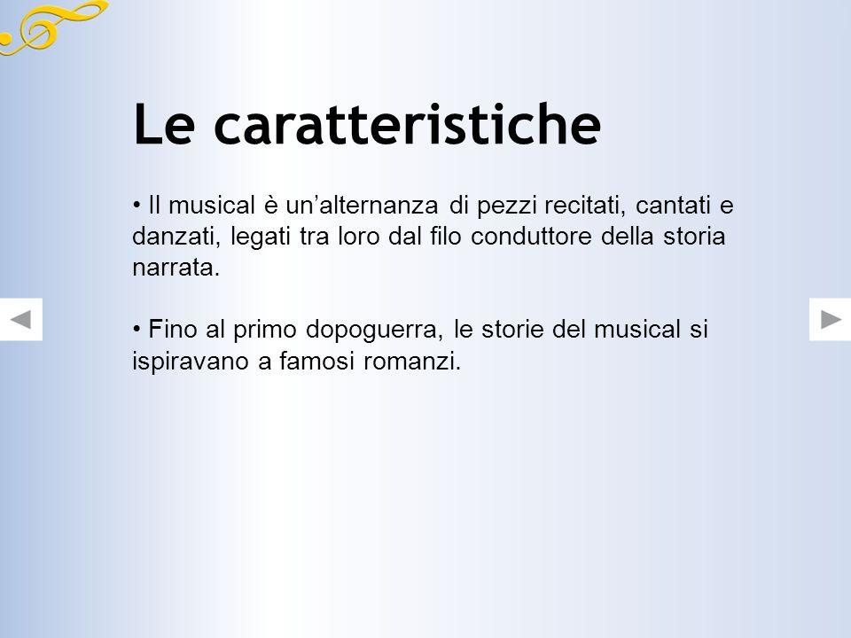 Le caratteristiche Il musical è un'alternanza di pezzi recitati, cantati e danzati, legati tra loro dal filo conduttore della storia narrata.