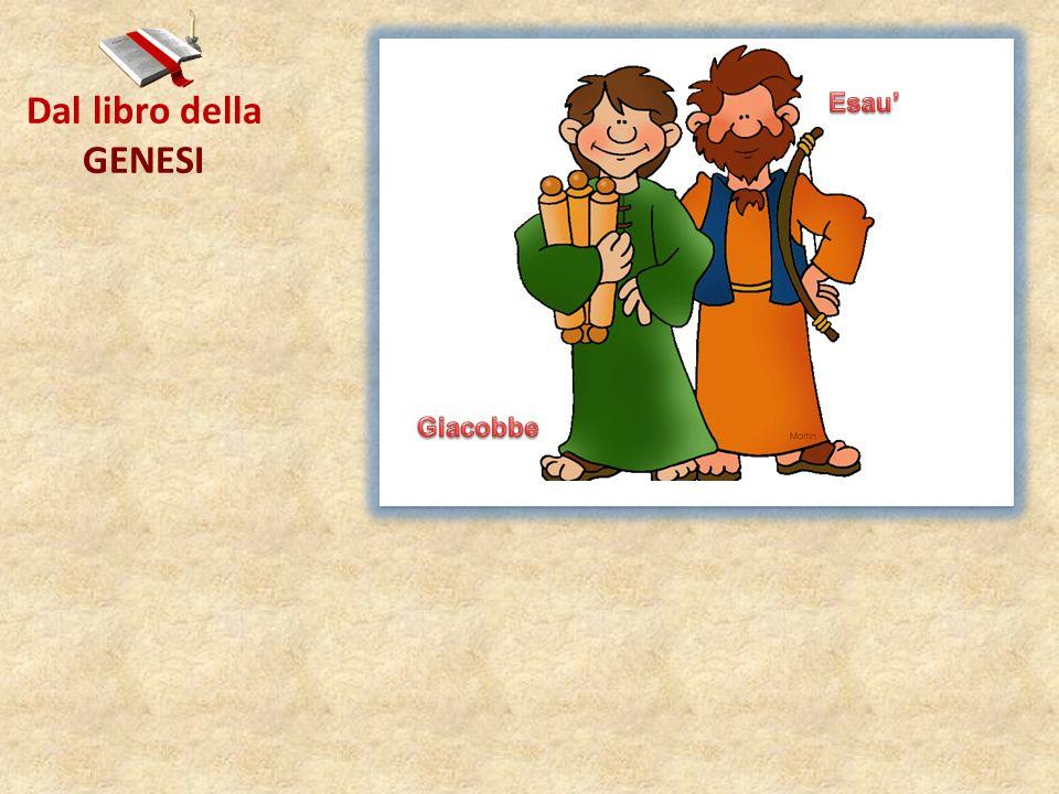 Dal libro della GENESI Esau' Giacobbe