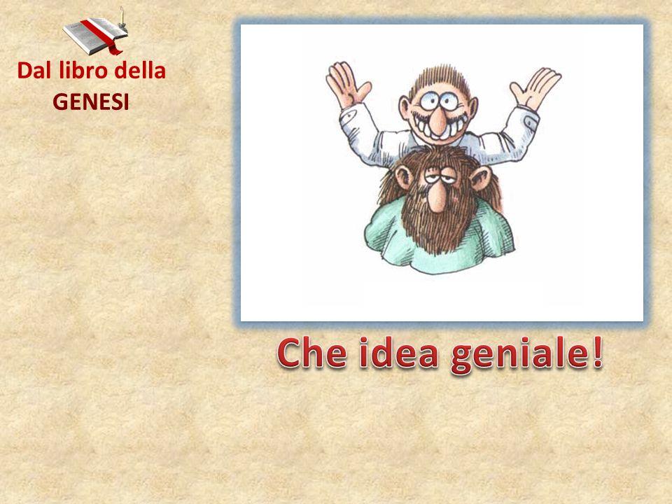 Dal libro della GENESI Che idea geniale!