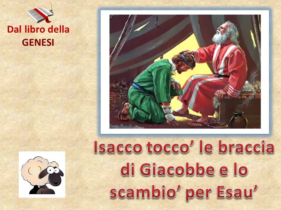 Isacco tocco' le braccia di Giacobbe e lo scambio' per Esau'
