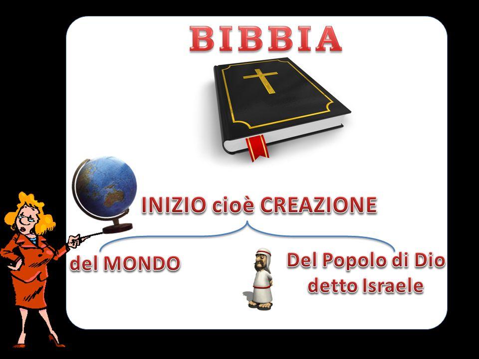 BIBBIA INIZIO cioè CREAZIONE del MONDO Del Popolo di Dio detto Israele