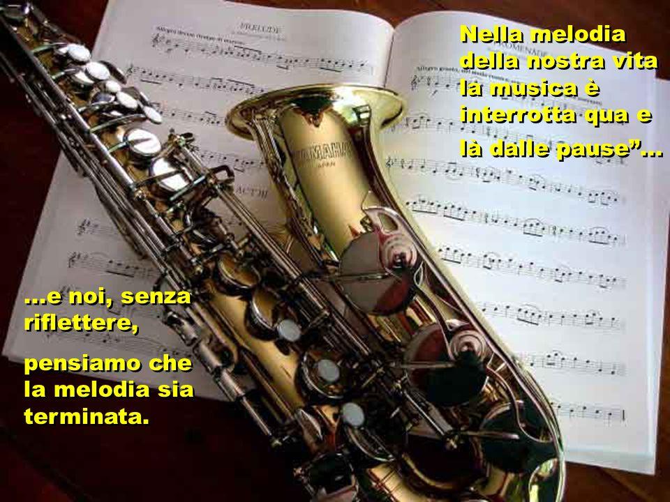 Nella melodia della nostra vita la musica è interrotta qua e là dalle pause ...