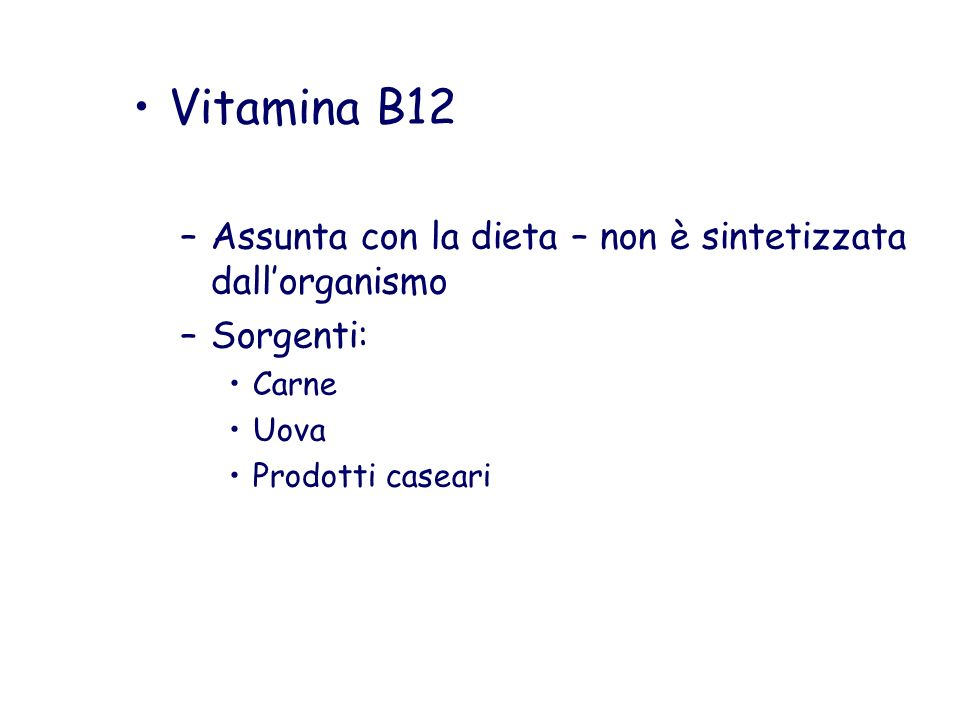 Vitamina B12 Assunta con la dieta – non è sintetizzata dall'organismo