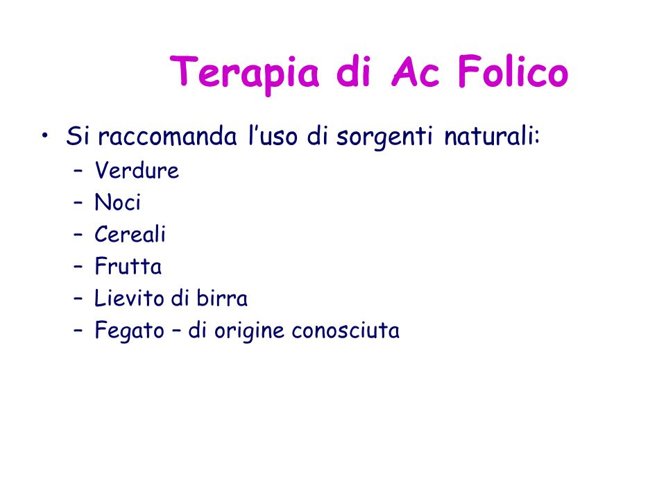 Terapia di Ac Folico Si raccomanda l'uso di sorgenti naturali: Verdure
