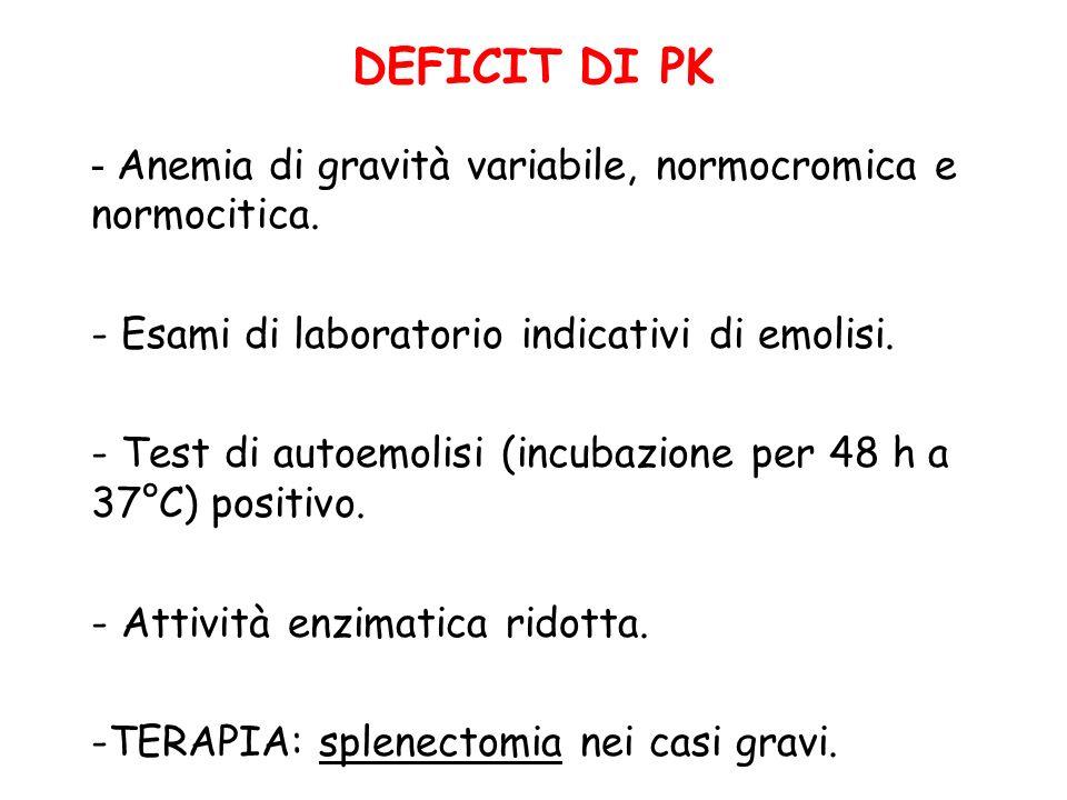 DEFICIT DI PK Anemia di gravità variabile, normocromica e normocitica.