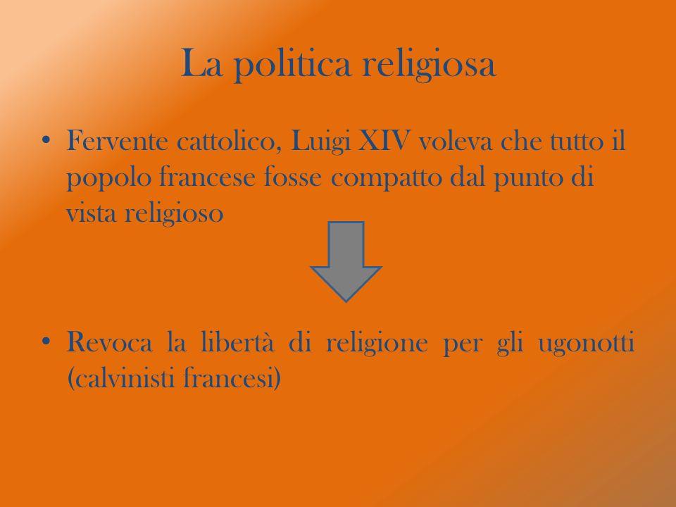 La politica religiosaFervente cattolico, Luigi XIV voleva che tutto il popolo francese fosse compatto dal punto di vista religioso.