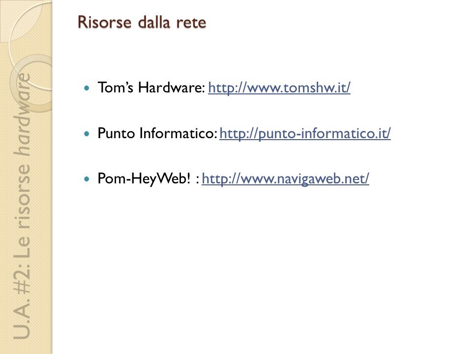 Risorse dalla rete Tom's Hardware: http://www.tomshw.it/