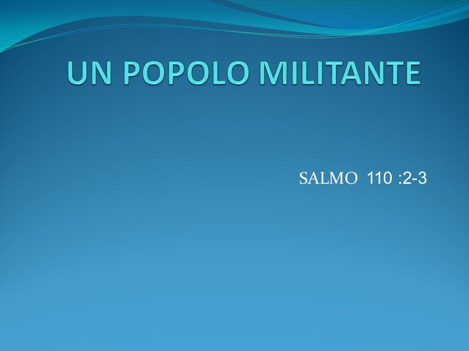 UN POPOLO MILITANTE SALMO 110 :2-3