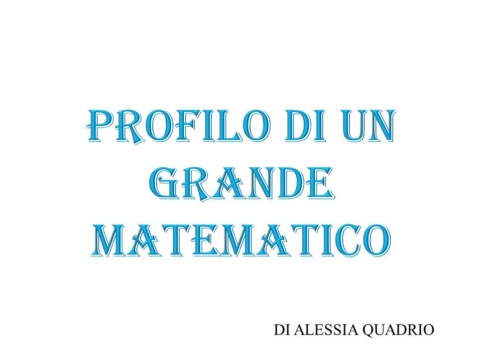 Profilo di un grande matematico