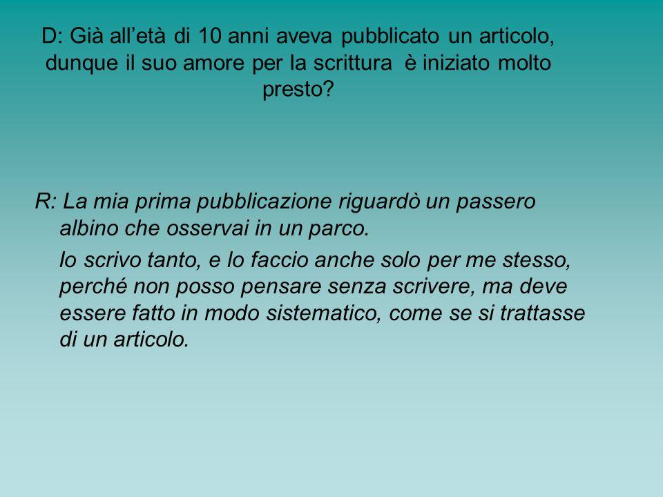 D: Già all'età di 10 anni aveva pubblicato un articolo, dunque il suo amore per la scrittura è iniziato molto presto