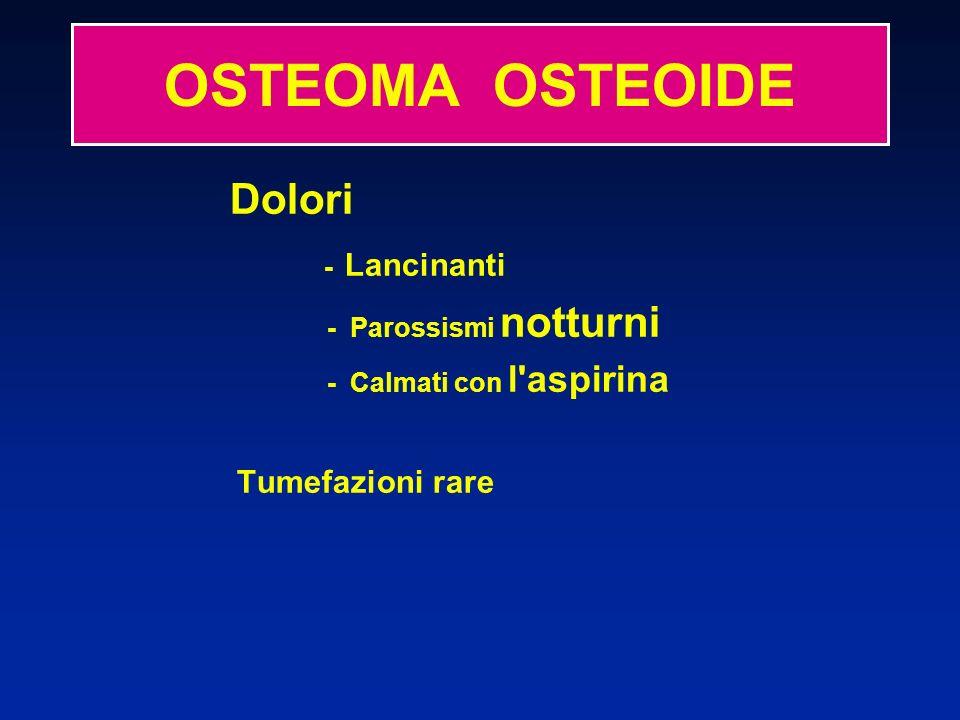 OSTEOMA OSTEOIDE - Lancinanti Dolori - Parossismi notturni
