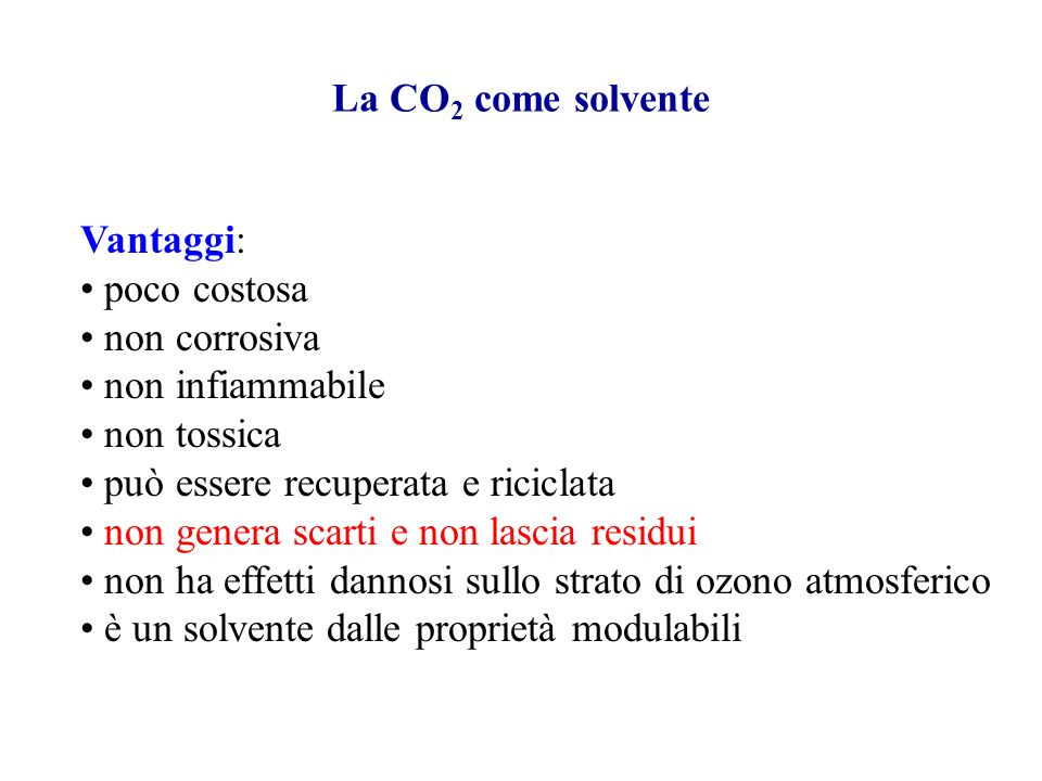 La CO2 come solvente Vantaggi: poco costosa. non corrosiva. non infiammabile. non tossica. può essere recuperata e riciclata.