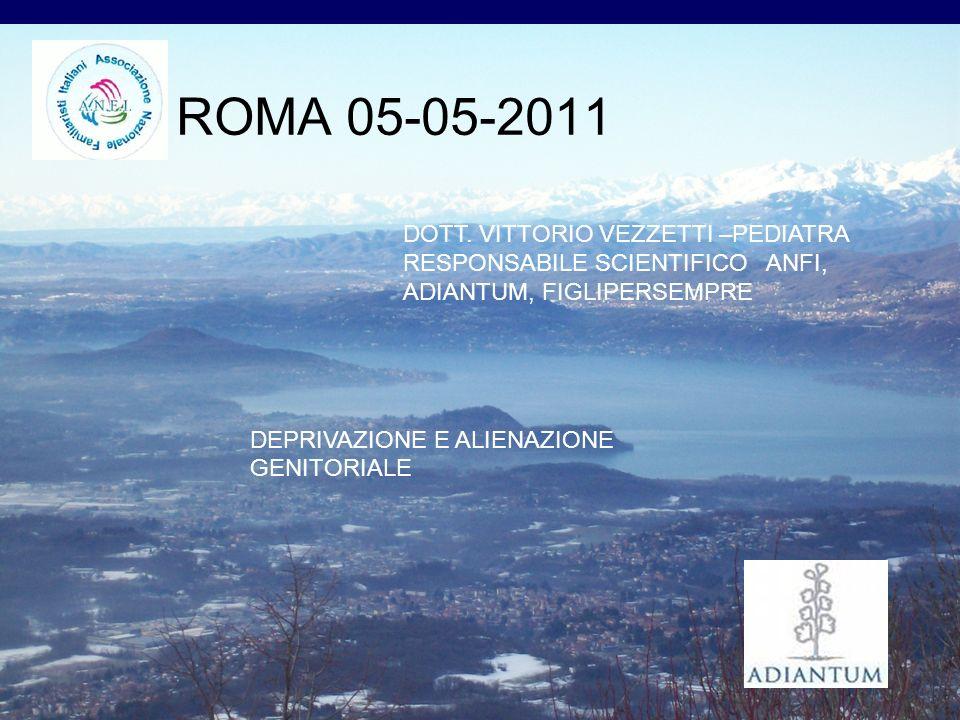 ROMA 05-05-2011 DOTT. VITTORIO VEZZETTI –PEDIATRA RESPONSABILE SCIENTIFICO ANFI, ADIANTUM, FIGLIPERSEMPRE.