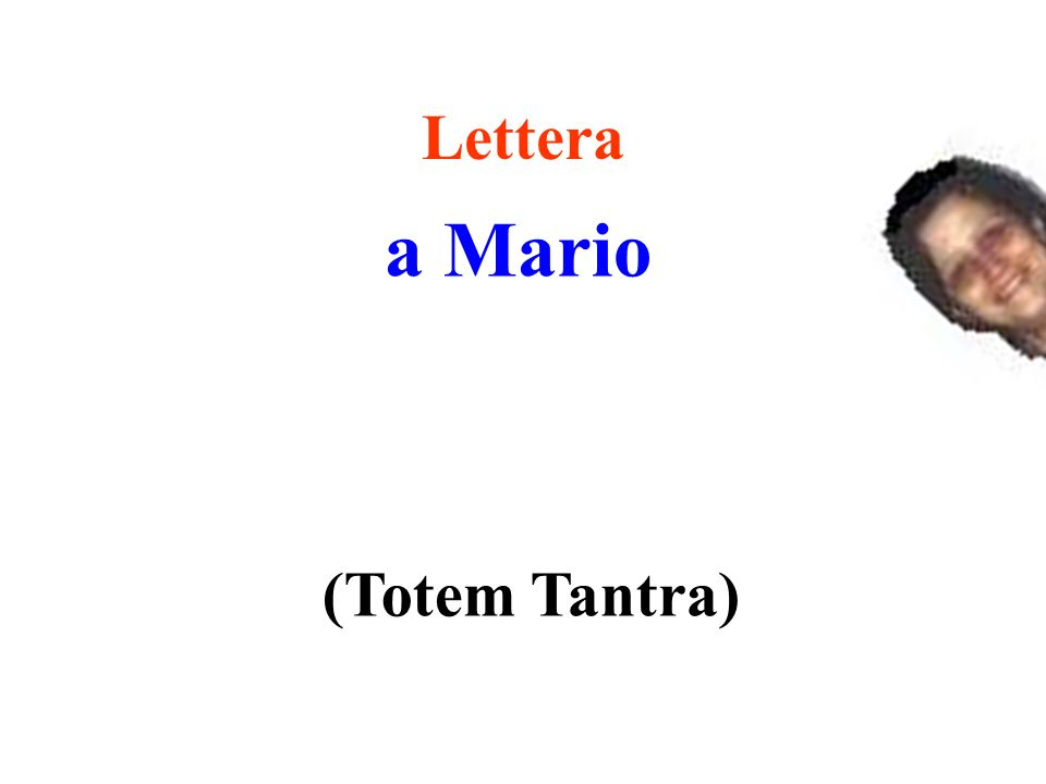 Lettera a Mario (Totem Tantra)