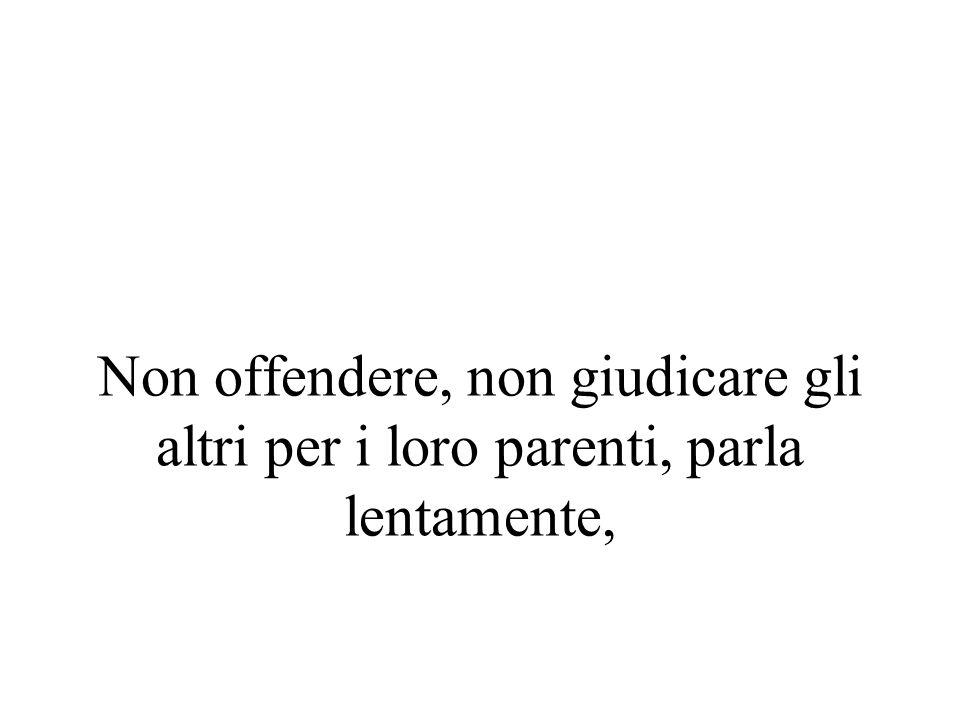 Non offendere, non giudicare gli altri per i loro parenti, parla lentamente,