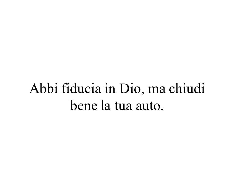 Abbi fiducia in Dio, ma chiudi bene la tua auto.
