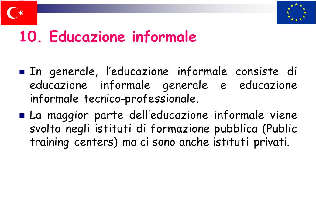 10. Educazione informale In generale, l'educazione informale consiste di educazione informale generale e educazione informale tecnico-professionale.