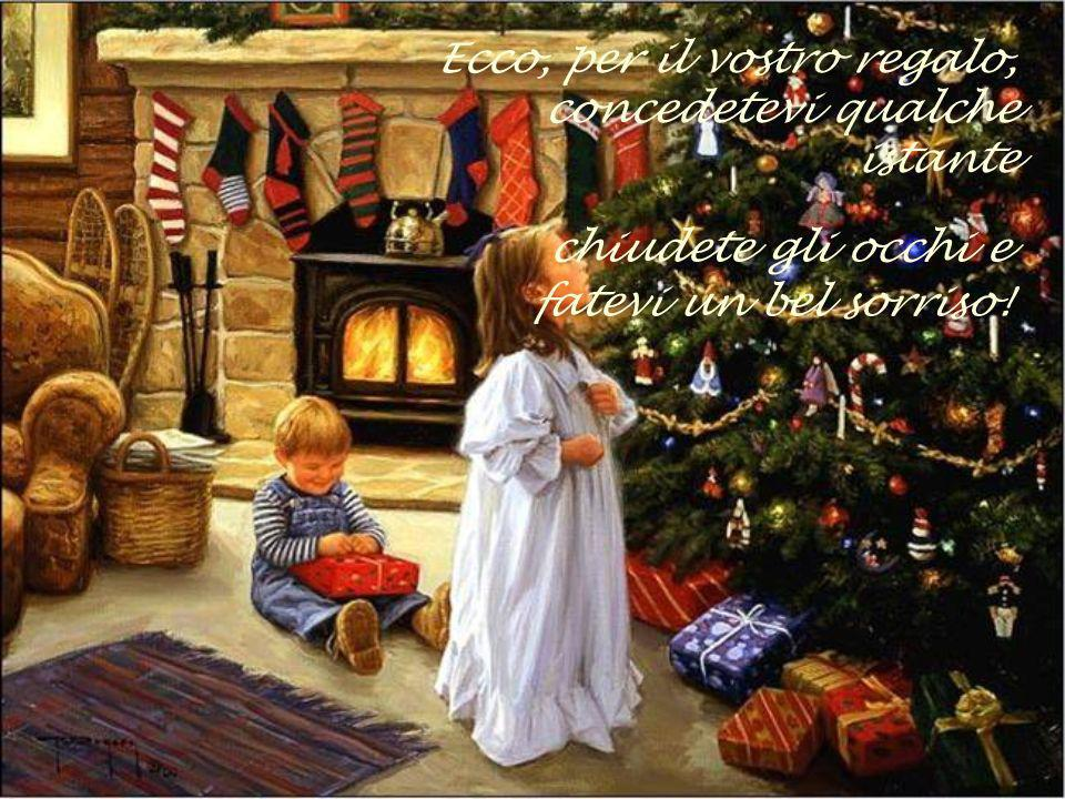 Ecco, per il vostro regalo, concedetevi qualche istante