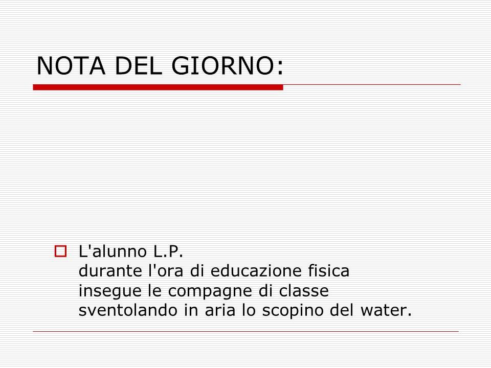 NOTA DEL GIORNO: L alunno L.P.