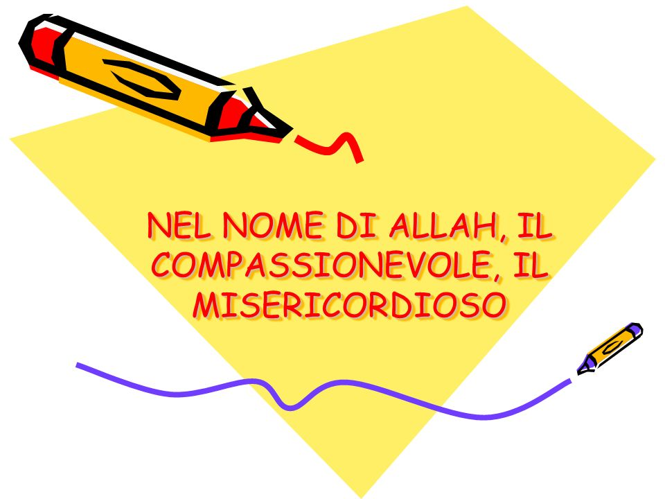 NEL NOME DI ALLAH, IL COMPASSIONEVOLE, IL MISERICORDIOSO