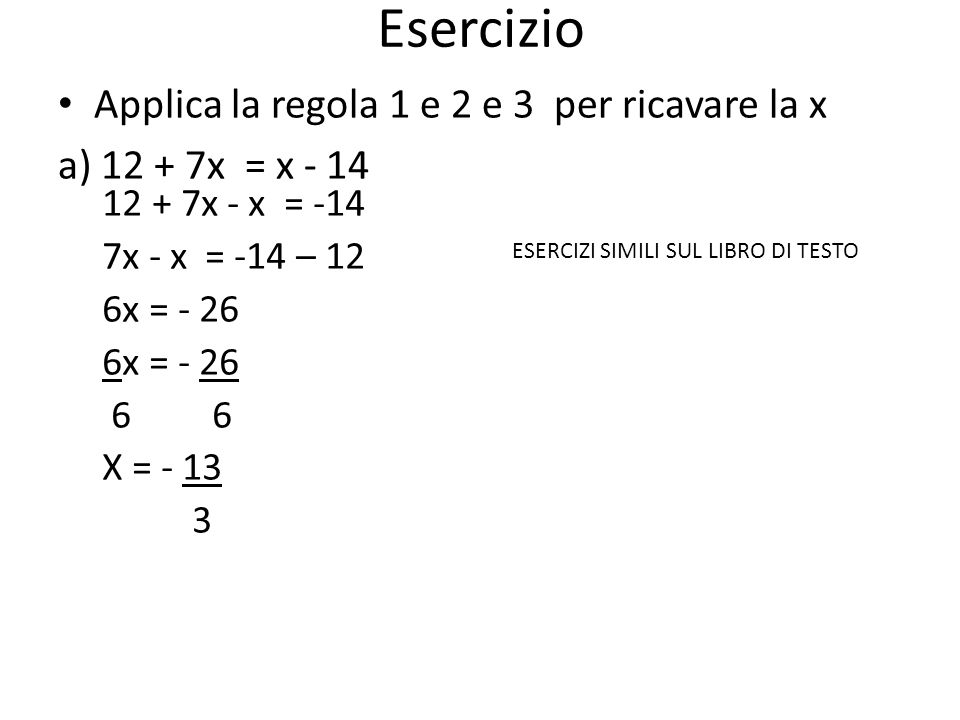 Esercizio Applica la regola 1 e 2 e 3 per ricavare la x