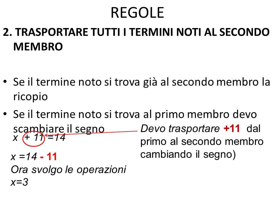 REGOLE 2. TRASPORTARE TUTTI I TERMINI NOTI AL SECONDO MEMBRO