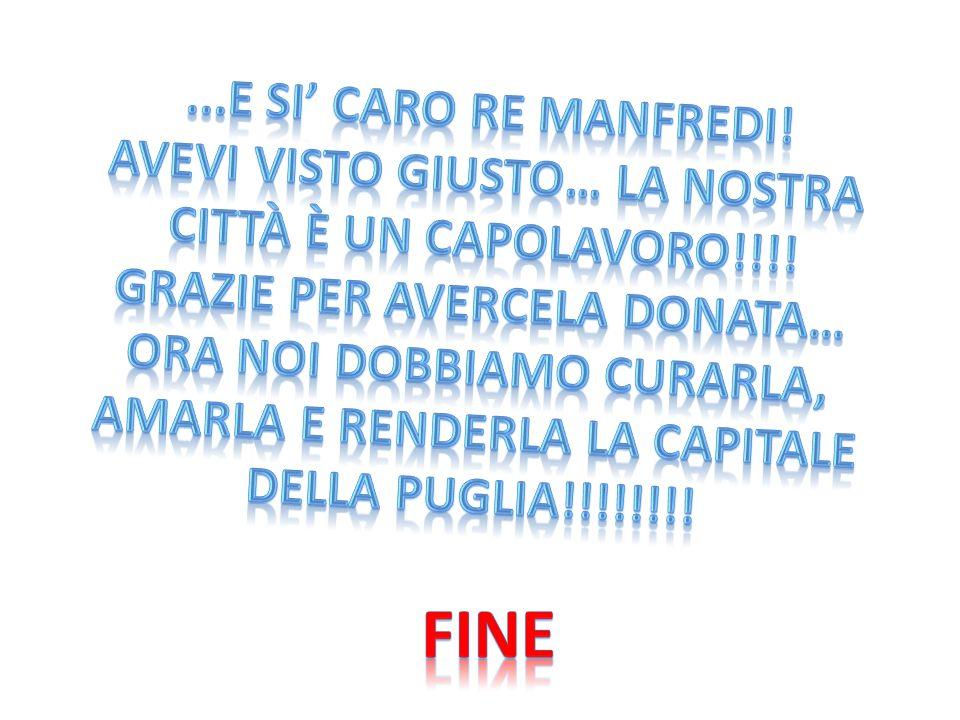 FINE ...E si' caro re Manfredi!