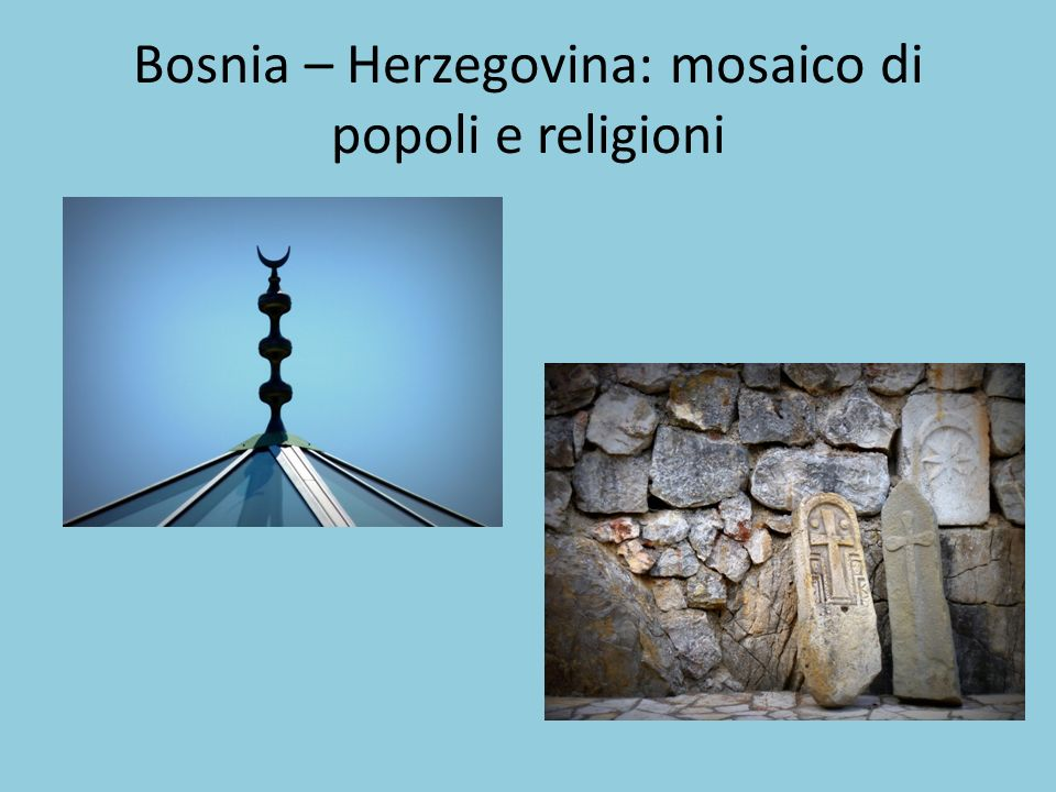 Bosnia – Herzegovina: mosaico di popoli e religioni
