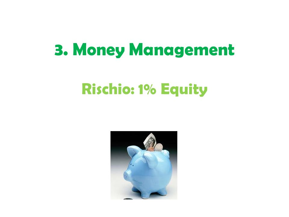 3. Money Management Rischio: 1% Equity