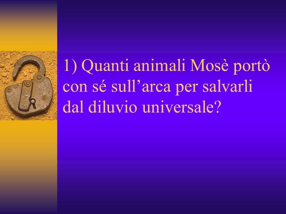1) Quanti animali Mosè portò con sé sull'arca per salvarli dal diluvio universale