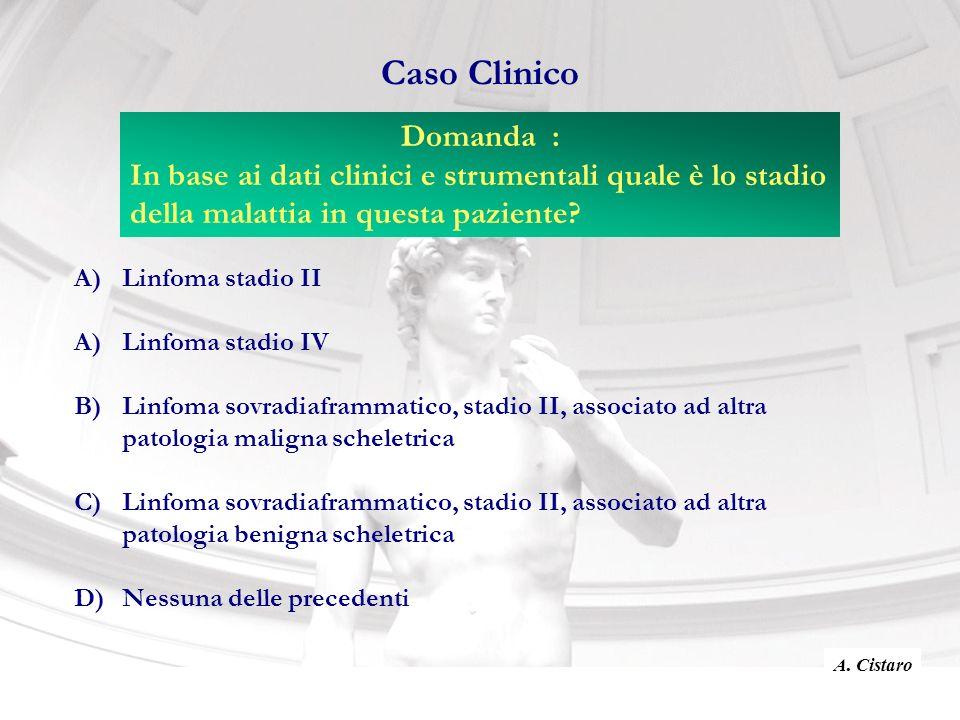 Caso Clinico Domanda : In base ai dati clinici e strumentali quale è lo stadio della malattia in questa paziente