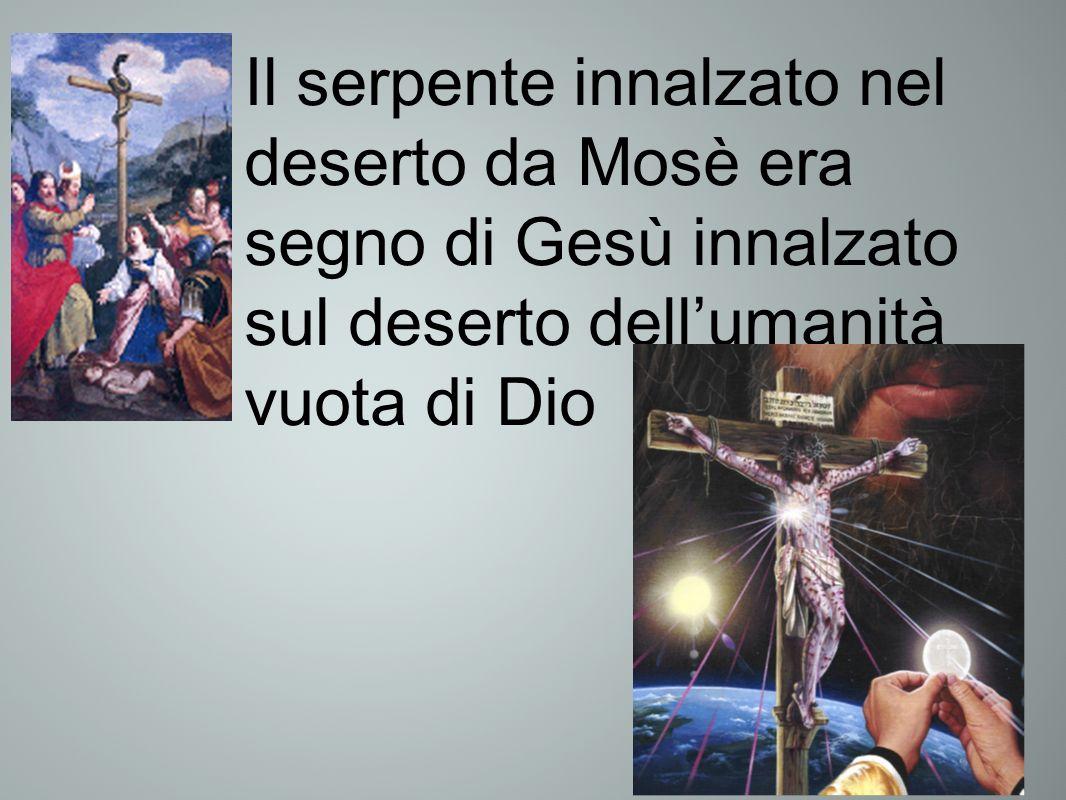 Il serpente innalzato nel deserto da Mosè era segno di Gesù innalzato sul deserto dell'umanità vuota di Dio