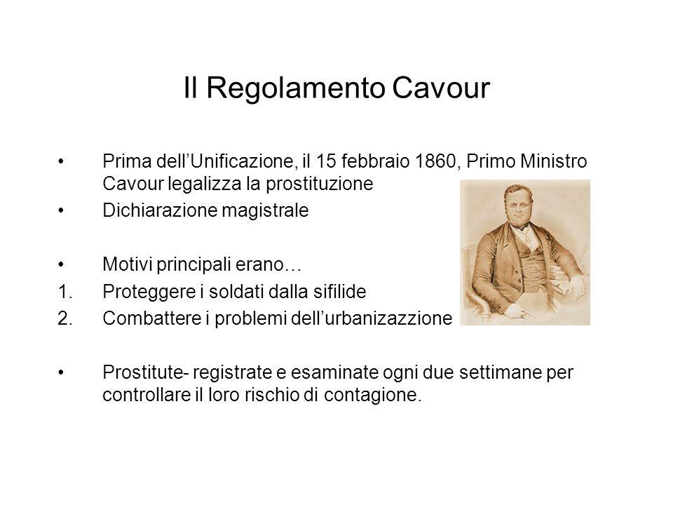 Il Regolamento Cavour Prima dell'Unificazione, il 15 febbraio 1860, Primo Ministro Cavour legalizza la prostituzione.