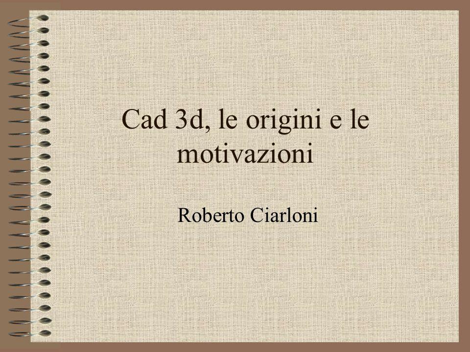 Cad 3d, le origini e le motivazioni