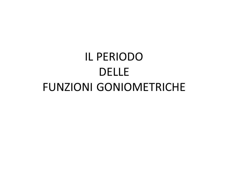 IL PERIODO DELLE FUNZIONI GONIOMETRICHE