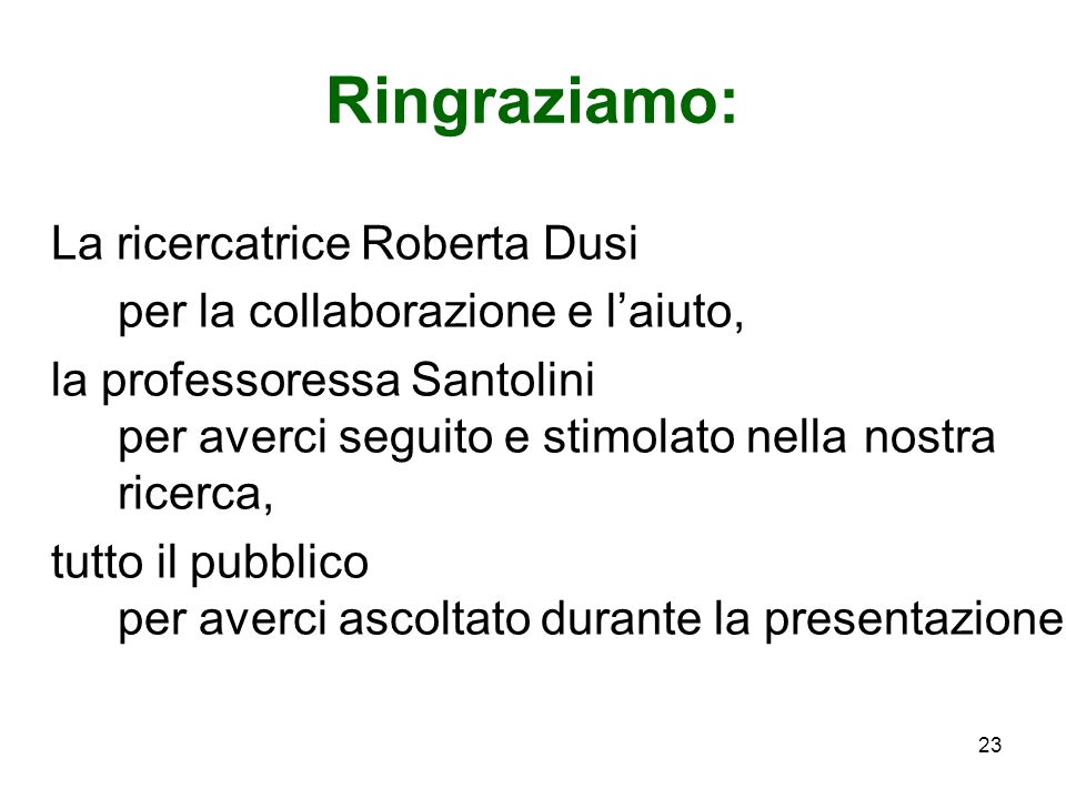 Ringraziamo: La ricercatrice Roberta Dusi